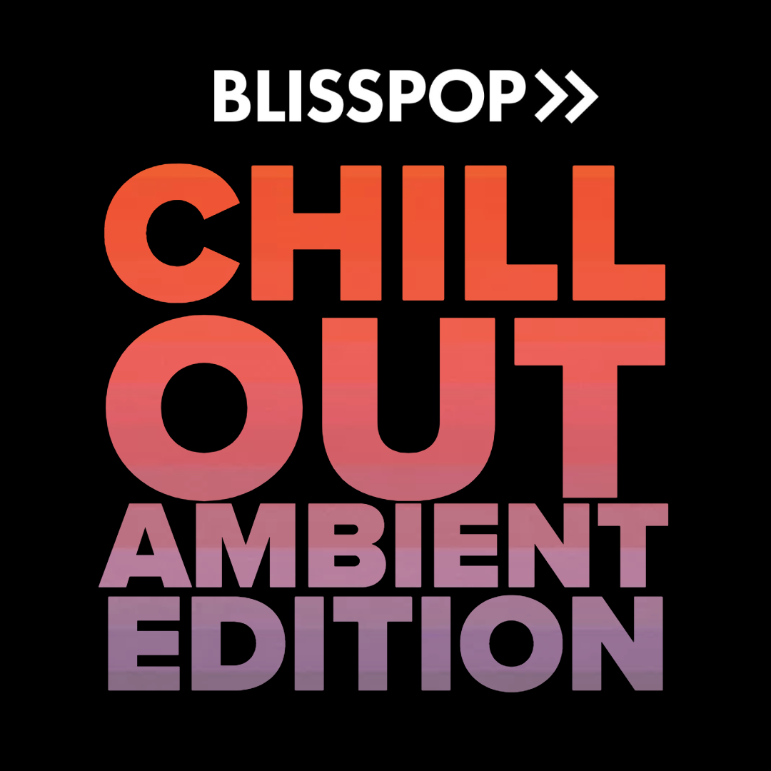 Blisspop's Chill Out Ambient Edition